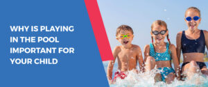 Playing in the Pool Important for your Child
